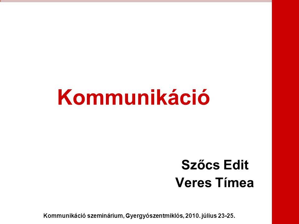 Kommunikáció szeminárium, Gyergyószentmiklós, 2010. július 23-25. Kommunikáció Szőcs Edit Veres Tímea