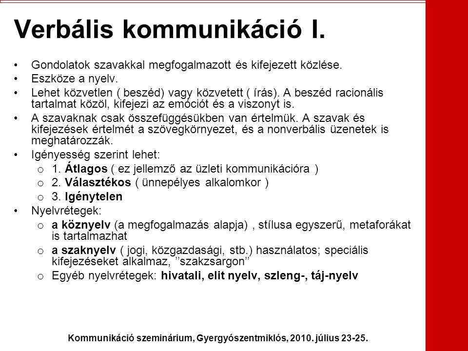 Kommunikáció szeminárium, Gyergyószentmiklós, 2010. július 23-25. Verbális kommunikáció I. •Gondolatok szavakkal megfogalmazott és kifejezett közlése.