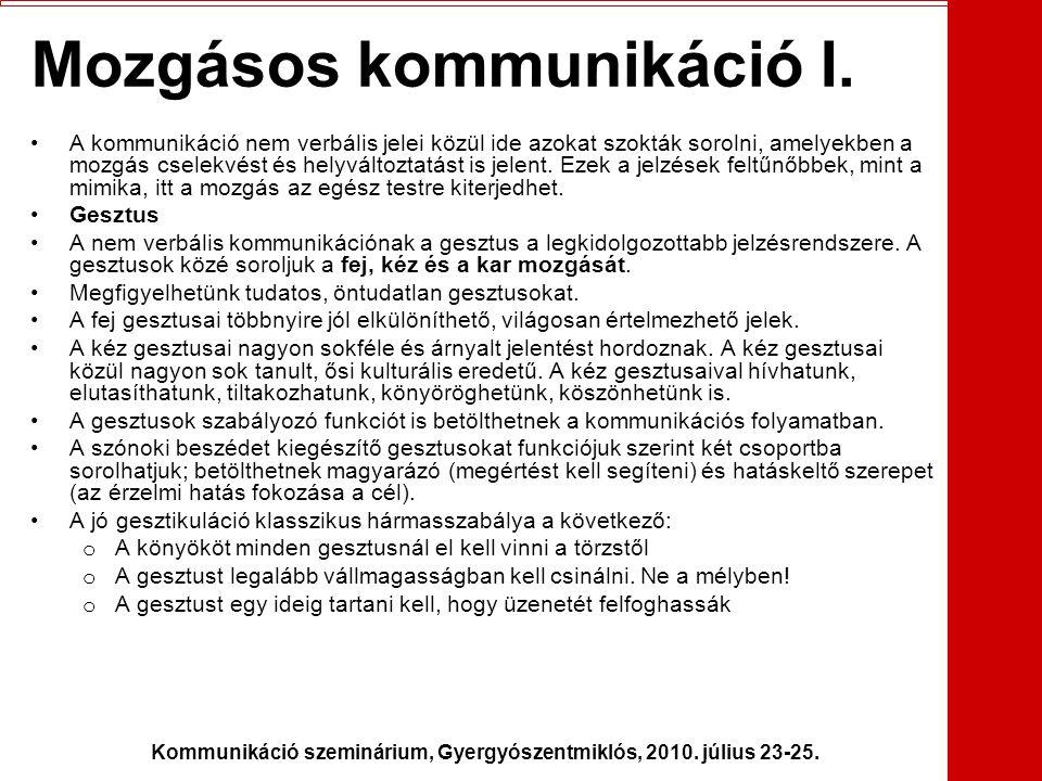 Kommunikáció szeminárium, Gyergyószentmiklós, 2010. július 23-25. Mozgásos kommunikáció I. •A kommunikáció nem verbális jelei közül ide azokat szokták