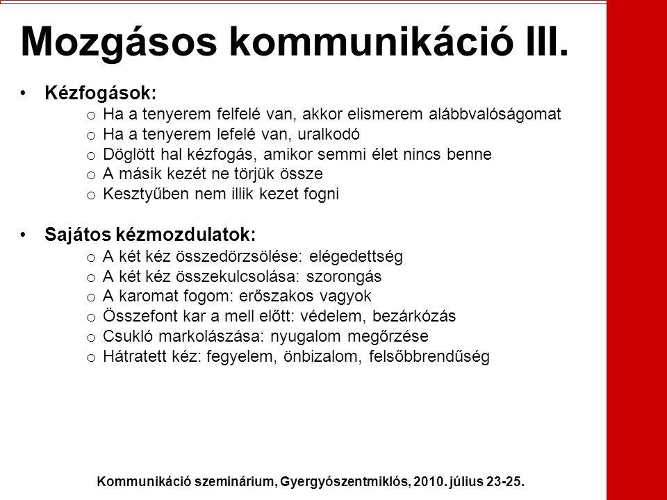 Kommunikáció szeminárium, Gyergyószentmiklós, 2010. július 23-25. Mozgásos kommunikáció III. •Kézfogások: o Ha a tenyerem felfelé van, akkor elismerem