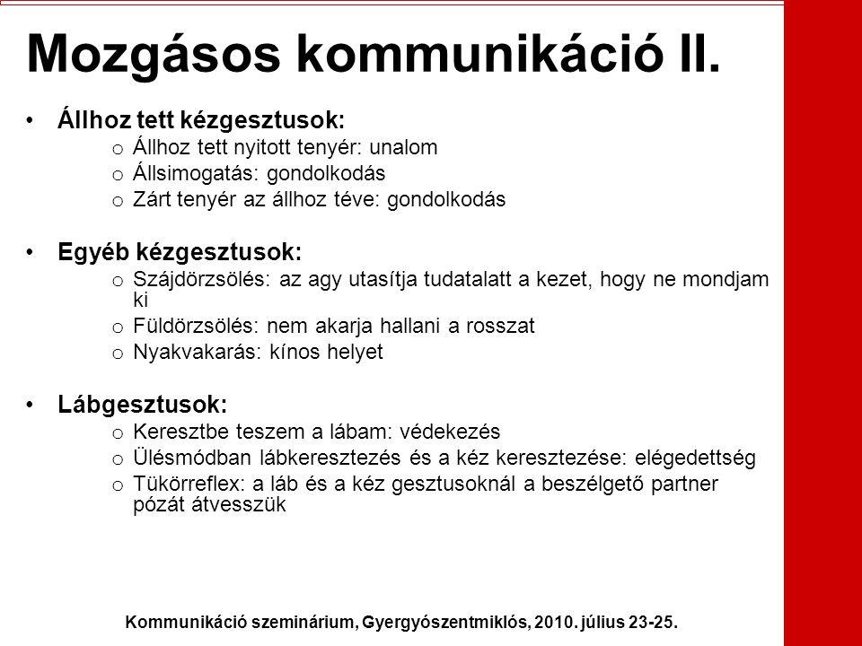 Kommunikáció szeminárium, Gyergyószentmiklós, 2010. július 23-25. Mozgásos kommunikáció II. •Állhoz tett kézgesztusok: o Állhoz tett nyitott tenyér: u