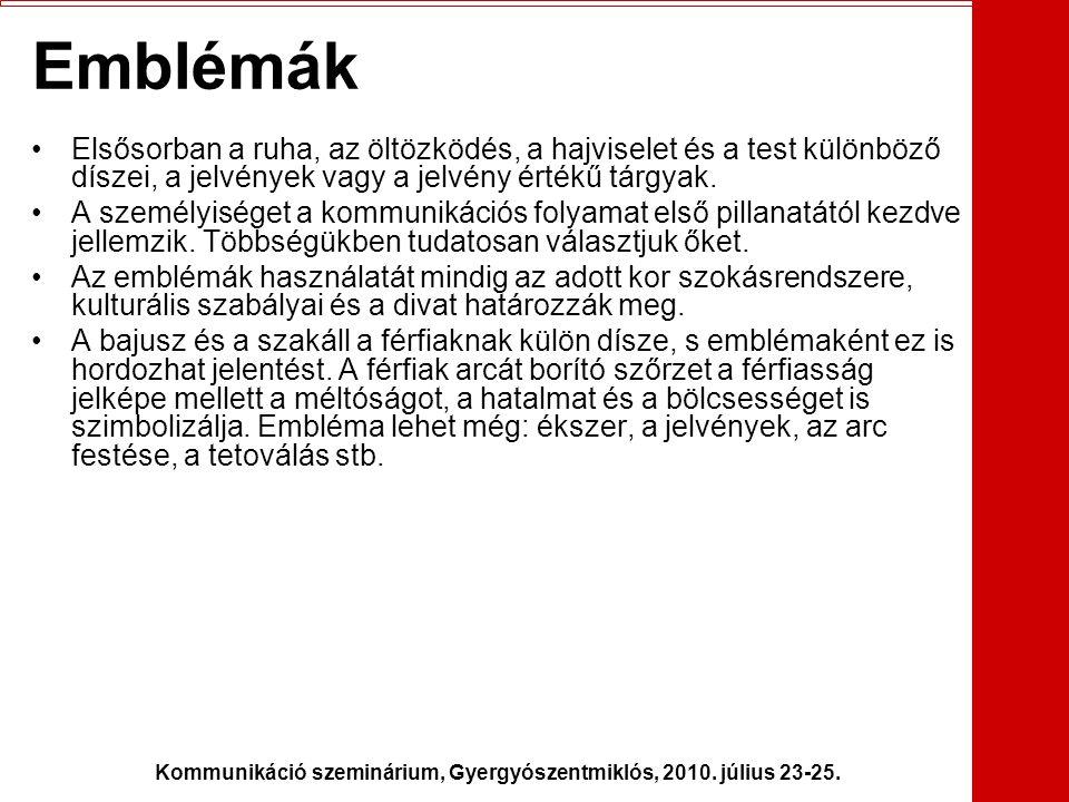 Kommunikáció szeminárium, Gyergyószentmiklós, 2010. július 23-25. Emblémák •Elsősorban a ruha, az öltözködés, a hajviselet és a test különböző díszei,