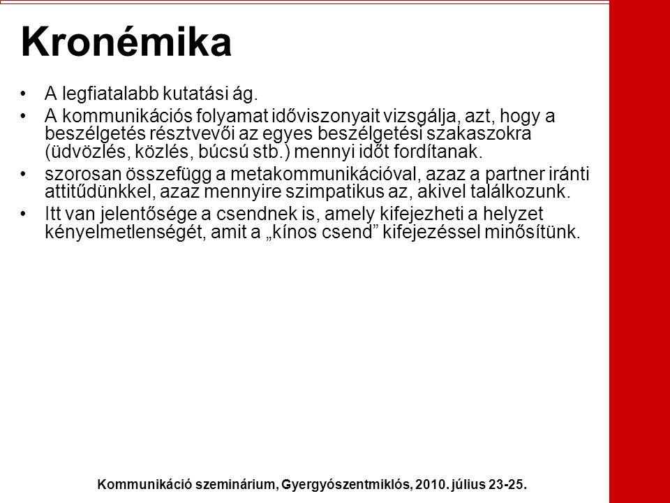 Kommunikáció szeminárium, Gyergyószentmiklós, 2010. július 23-25. Kronémika •A legfiatalabb kutatási ág. •A kommunikációs folyamat időviszonyait vizsg