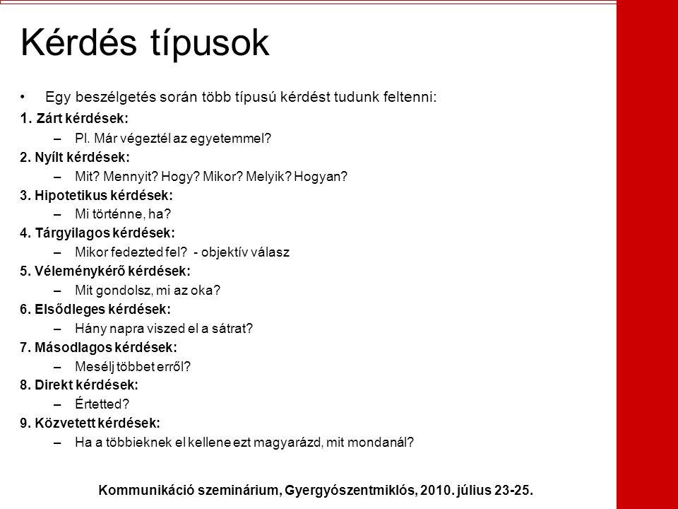 Kommunikáció szeminárium, Gyergyószentmiklós, 2010. július 23-25. Kérdés típusok •Egy beszélgetés során több típusú kérdést tudunk feltenni: 1. Zárt k