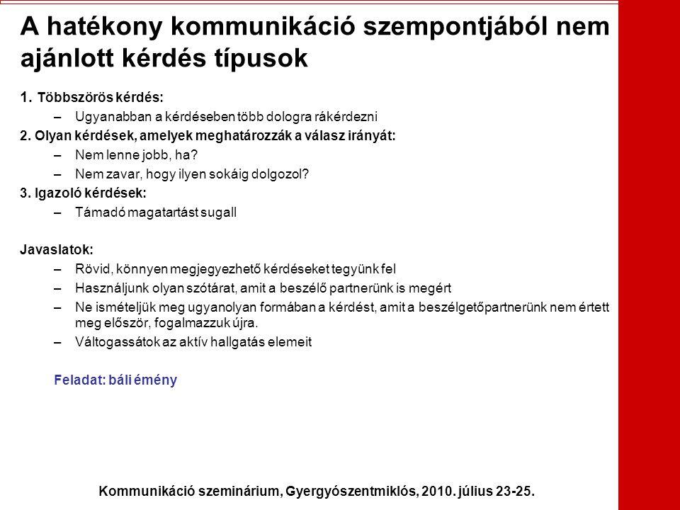 Kommunikáció szeminárium, Gyergyószentmiklós, 2010. július 23-25. A hatékony kommunikáció szempontjából nem ajánlott kérdés típusok 1. Többszörös kérd