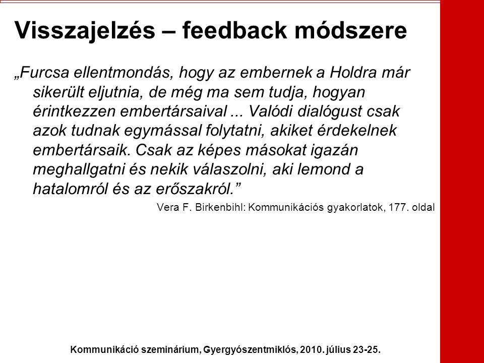 """Kommunikáció szeminárium, Gyergyószentmiklós, 2010. július 23-25. Visszajelzés – feedback módszere """"Furcsa ellentmondás, hogy az embernek a Holdra már"""
