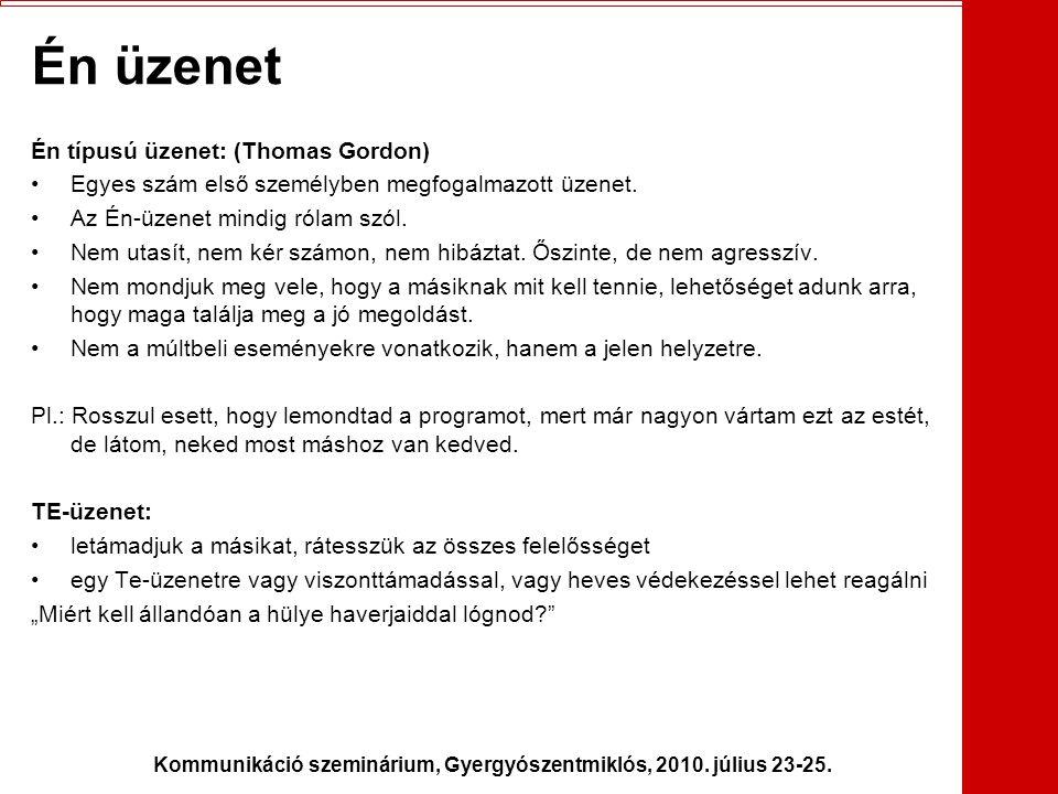 Kommunikáció szeminárium, Gyergyószentmiklós, 2010. július 23-25. Én üzenet Én típusú üzenet: (Thomas Gordon) •Egyes szám első személyben megfogalmazo