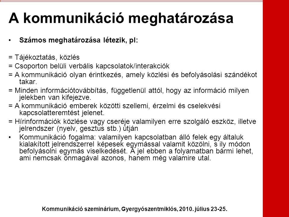 Kommunikáció szeminárium, Gyergyószentmiklós, 2010. július 23-25. A kommunikáció meghatározása •Számos meghatározása létezik, pl: = Tájékoztatás, közl
