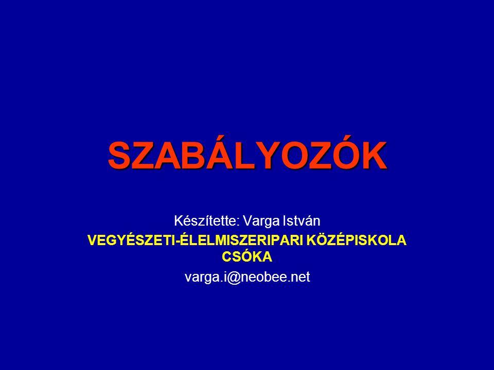 SZABÁLYOZÓK Készítette: Varga István VEGYÉSZETI-ÉLELMISZERIPARI KÖZÉPISKOLA CSÓKA varga.i@neobee.net