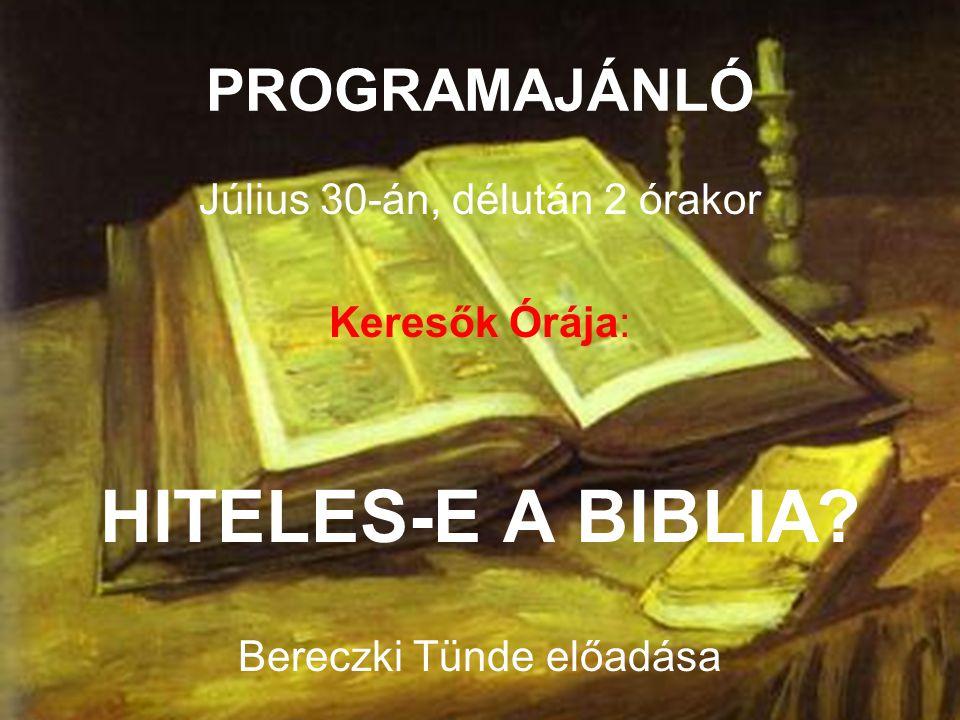 PROGRAMAJÁNLÓ Július 30-án, délután 2 órakor Keresők Órája: HITELES-E A BIBLIA? Bereczki Tünde előadása