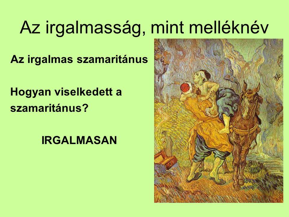 Az irgalmasság, mint melléknév Az irgalmas szamaritánus Hogyan viselkedett a szamaritánus? IRGALMASAN