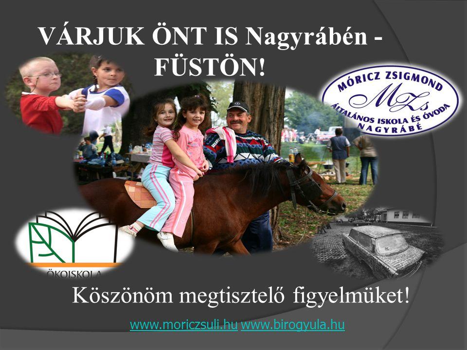 VÁRJUK ÖNT IS Nagyrábén - FÜSTÖN! Köszönöm megtisztelő figyelmüket! www.moriczsuli.huwww.moriczsuli.hu www.birogyula.huwww.birogyula.hu