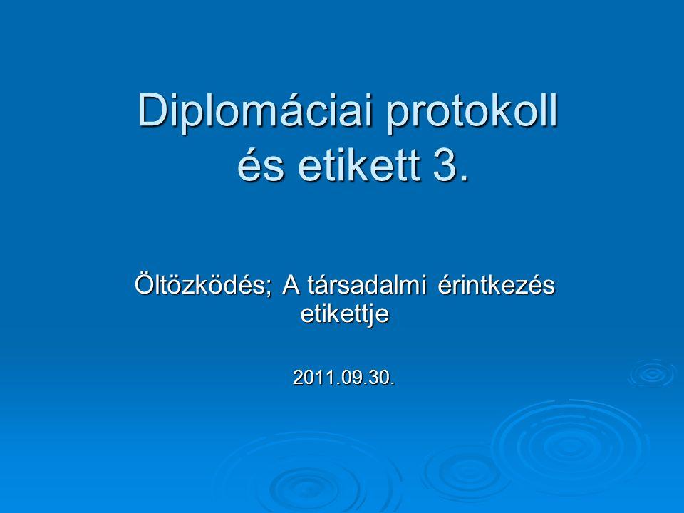 Diplomáciai protokoll és etikett 3. Öltözködés; A társadalmi érintkezés etikettje 2011.09.30.