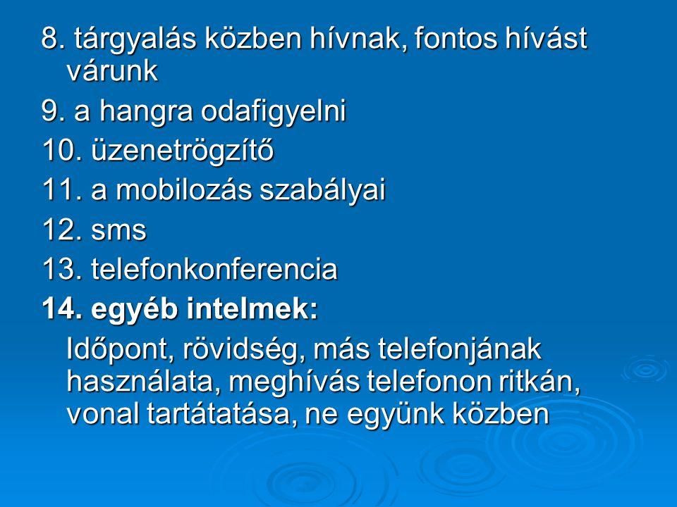 8. tárgyalás közben hívnak, fontos hívást várunk 9. a hangra odafigyelni 10. üzenetrögzítő 11. a mobilozás szabályai 12. sms 13. telefonkonferencia 14