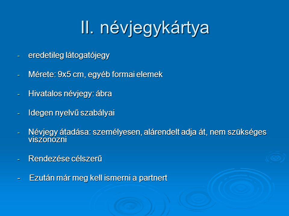 II. névjegykártya - eredetileg látogatójegy - Mérete: 9x5 cm, egyéb formai elemek - Hivatalos névjegy: ábra - Idegen nyelvű szabályai - Névjegy átadás