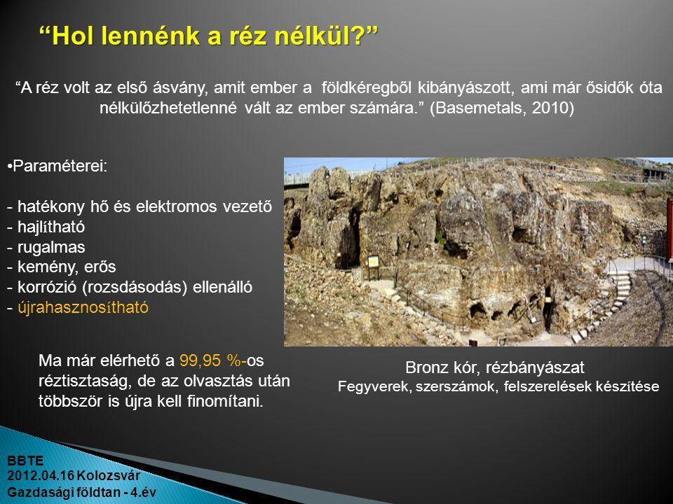 """BBTE 2012.04.16 Kolozsvár Gazdasági földtan - 4.év """"Hol lennénk a réz nélkül?"""" """"A réz volt az első ásvány, amit ember a földkéregből kibányászott, ami"""