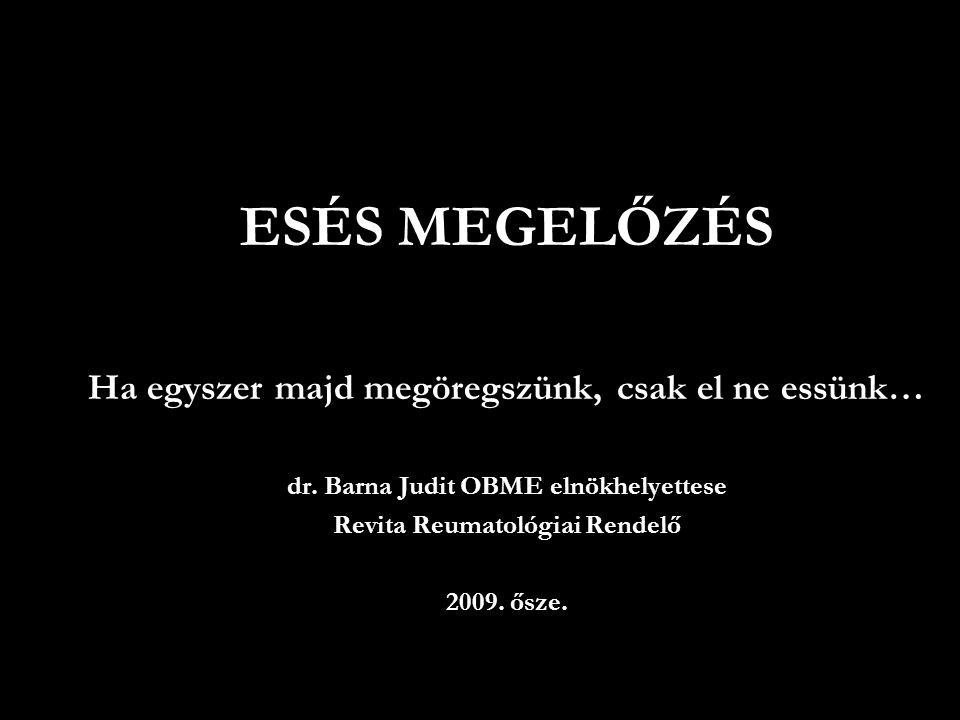 ESÉS MEGELŐZÉS Ha egyszer majd megöregszünk, csak el ne essünk… dr. Barna Judit OBME elnökhelyettese Revita Reumatológiai Rendelő 2009. ősze. ESÉS MEG