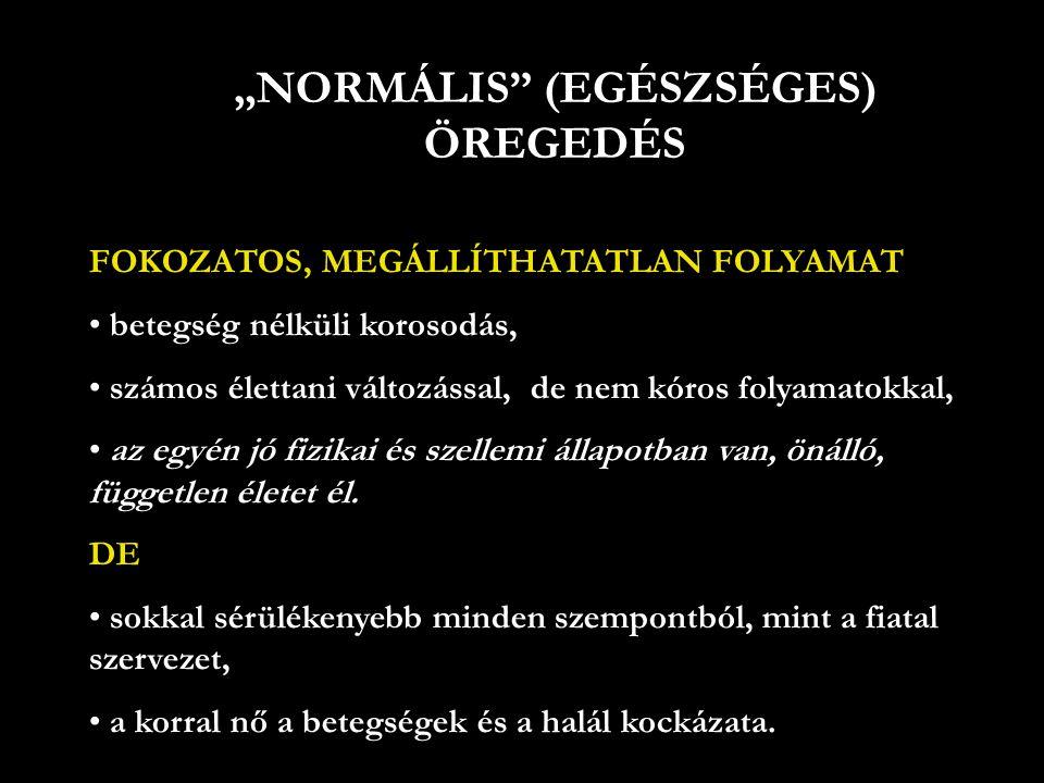 """""""NORMÁLIS"""" (EGÉSZSÉGES) ÖREGEDÉS FOKOZATOS, MEGÁLLÍTHATATLAN FOLYAMAT • betegség nélküli korosodás, • számos élettani változással, de nem kóros folyam"""