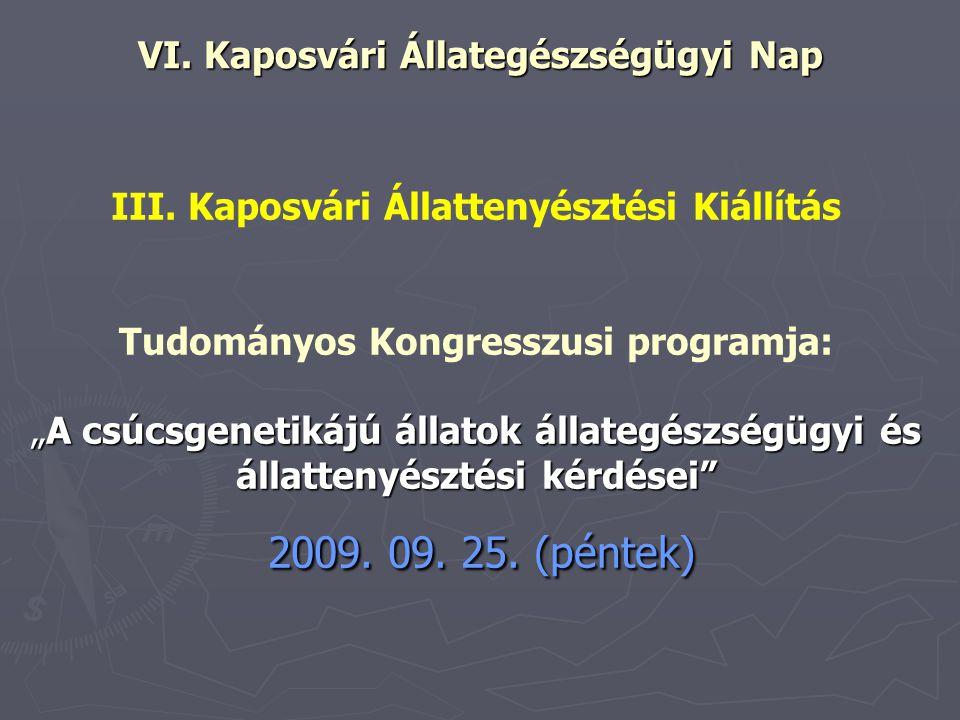 """""""A csúcsgenetikájú állatok állategészségügyi és állattenyésztési kérdései"""" 2009. 09. 25. (péntek) III. Kaposvári Állattenyésztési Kiállítás Tudományos"""