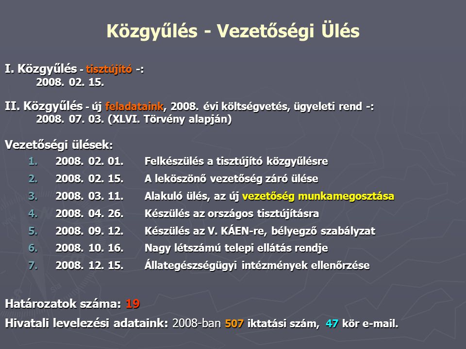 I. Közgyűlés - tisztújító -: 2008. 02. 15. II. Közgyűlés - új feladataink, 2008. évi költségvetés, ügyeleti rend -: 2008. 07. 03. (XLVI. Törvény alapj