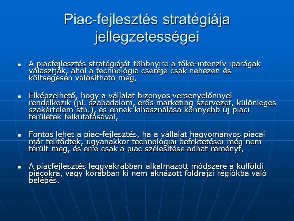 Piac-fejlesztés stratégiája jellegzetességei  A piacfejlesztés stratégiáját többnyire a tőke-intenzív iparágak választják, ahol a technológia cseréje