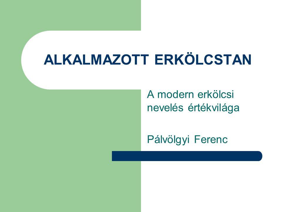 Irodalom  Kötelező irodalom: – Pálvölgyi Ferenc: Az erkölcsi nevelés új perspektívái.
