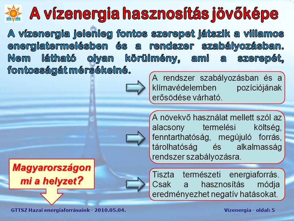 GTTSZ Hazai energiaforrásaink - 2010.05.04.Vízenergia - oldal: 5 A rendszer szabályozásban és a klímavédelemben pozíciójának erősödése várható. A növe