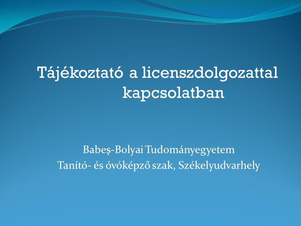 Tájékoztató a licenszdolgozattal kapcsolatban Babeş-Bolyai Tudományegyetem Tanító- és óvóképző szak, Székelyudvarhely