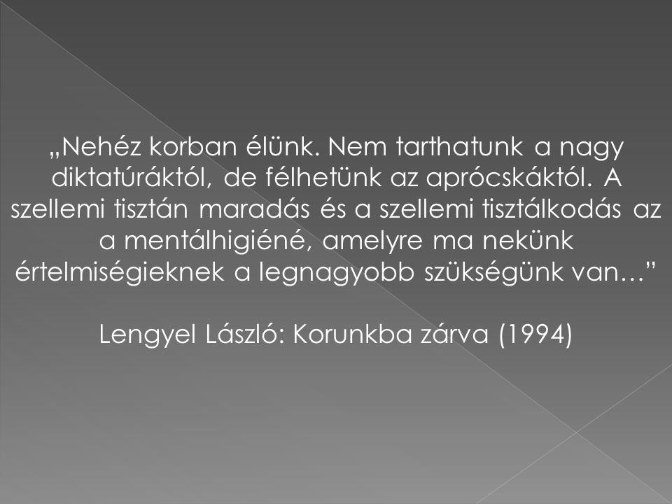 """""""Nehéz korban élünk.Nem tarthatunk a nagy diktatúráktól, de félhetünk az aprócskáktól."""