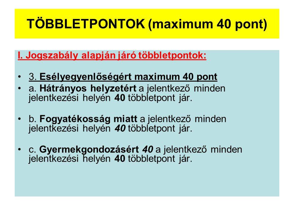 TÖBBLETPONTOK (maximum 40 pont) I.Jogszabály alapján járó többletpontok: •3.