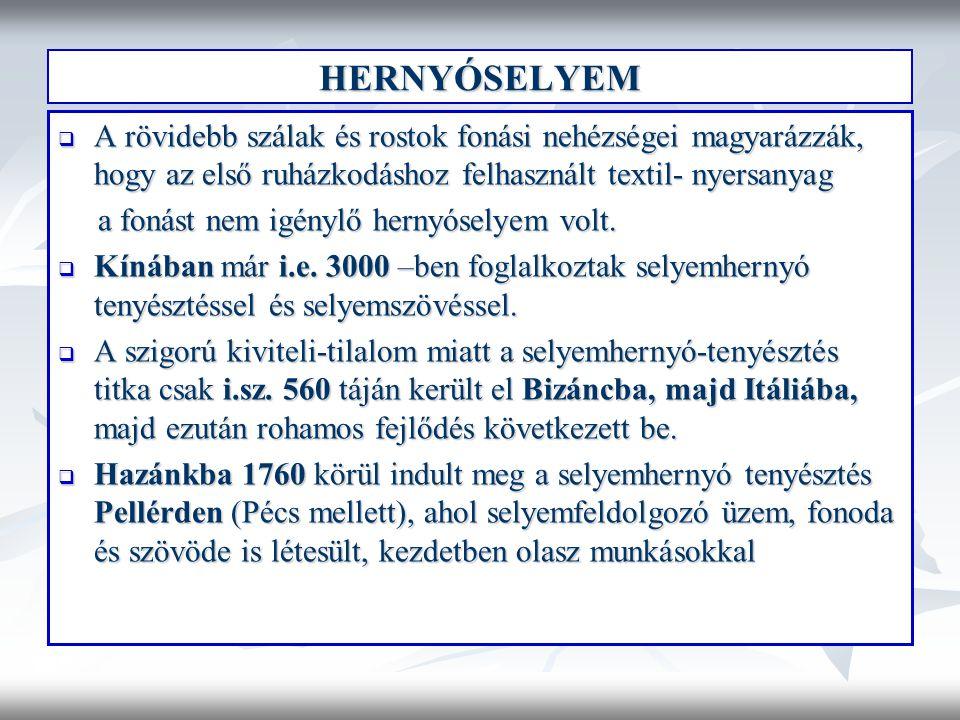 HERNYÓSELYEM  A rövidebb szálak és rostok fonási nehézségei magyarázzák, hogy az első ruházkodáshoz felhasznált textil- nyersanyag a fonást nem igénylő hernyóselyem volt.