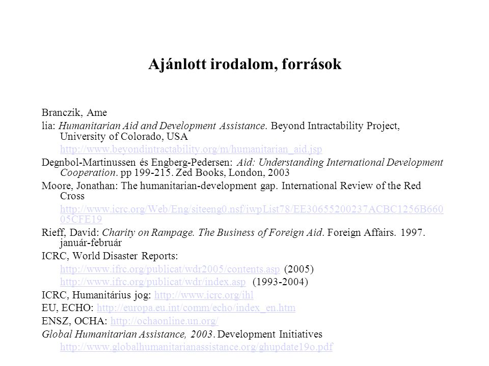 Ajánlott irodalom, források Branczik, Ame lia: Humanitarian Aid and Development Assistance. Beyond Intractability Project, University of Colorado, USA