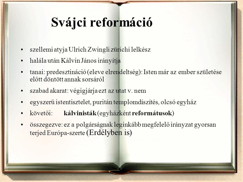 Svájci reformáció •szellemi atyja Ulrich Zwingli zürichi lelkész •halála után Kálvin János irányítja •tanai: predesztináció (eleve elrendeltség): Iste