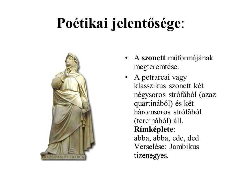 Poétikai jelentősége: •A szonett műformájának megteremtése. •A petrarcai vagy klasszikus szonett két négysoros strófából (azaz quartinából) és két hár