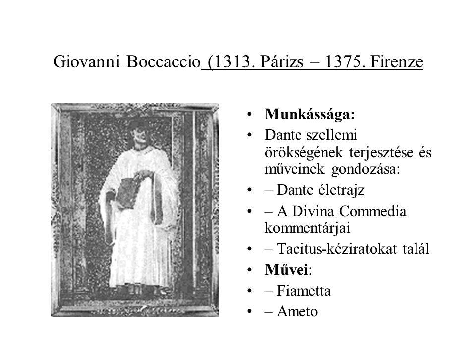Giovanni Boccaccio (1313. Párizs – 1375. Firenze •Munkássága: •Dante szellemi örökségének terjesztése és műveinek gondozása: •– Dante életrajz •– A Di