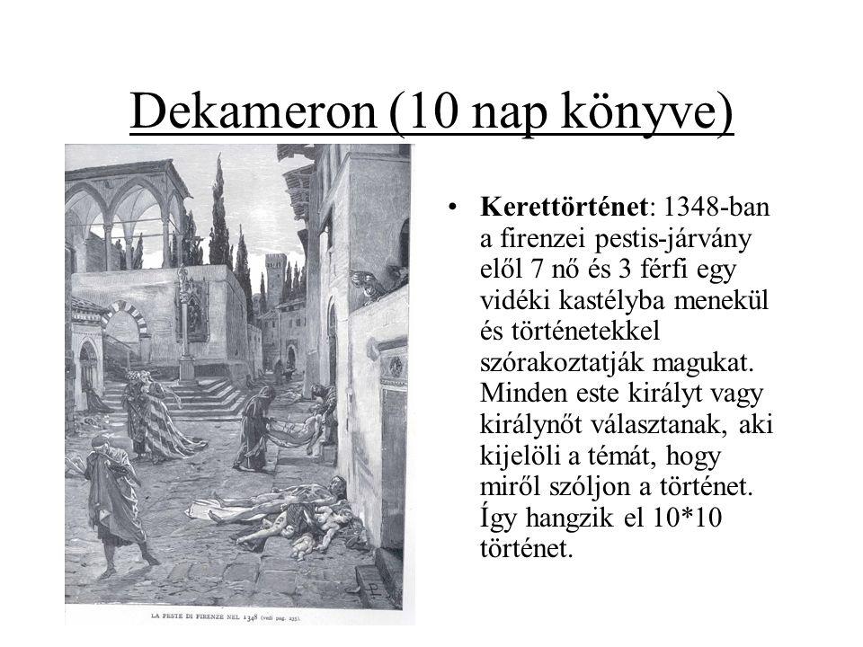 Dekameron (10 nap könyve) •Kerettörténet: 1348-ban a firenzei pestis-járvány elől 7 nő és 3 férfi egy vidéki kastélyba menekül és történetekkel szórak