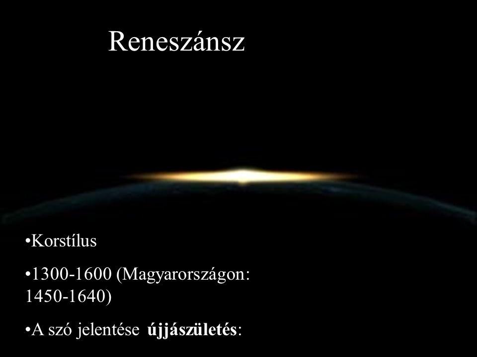 •Korstílus •1300-1600 (Magyarországon: 1450-1640) •A szó jelentése újjászületés: Reneszánsz