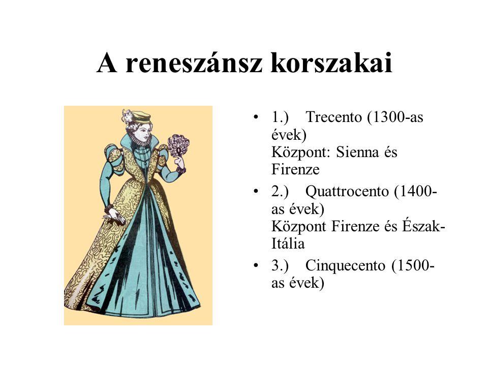 A reneszánsz korszakai •1.) Trecento (1300-as évek) Központ: Sienna és Firenze •2.) Quattrocento (1400- as évek) Központ Firenze és Észak- Itália •3.)