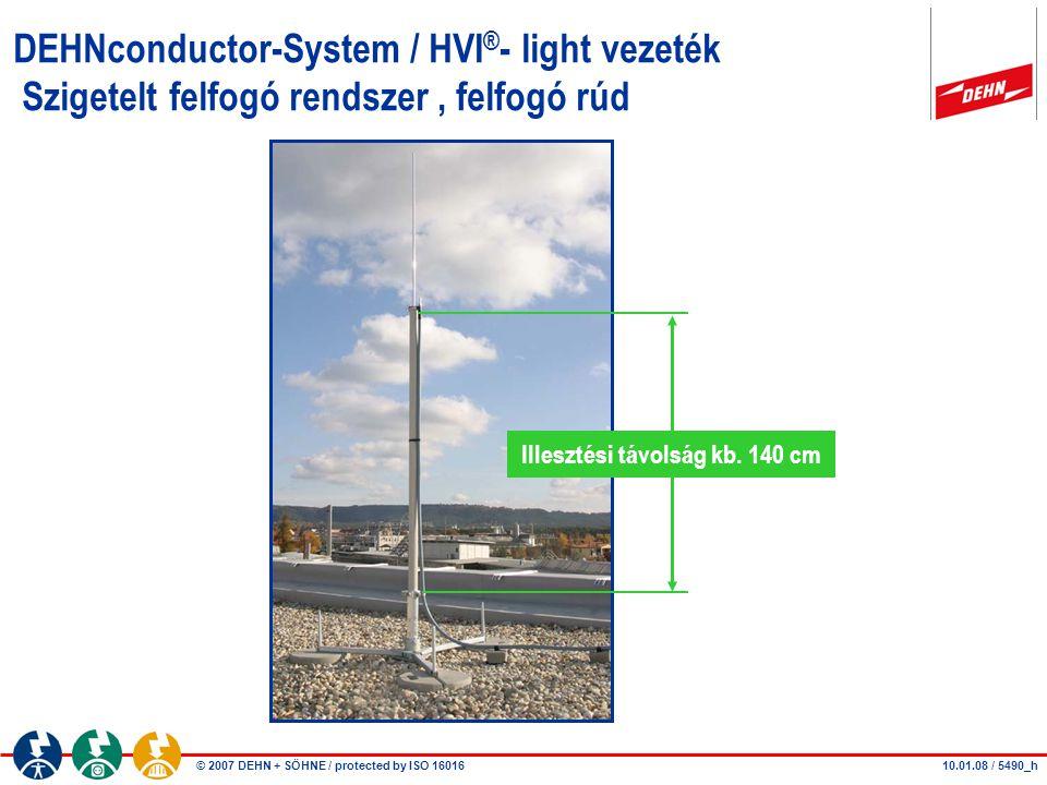 © 2007 DEHN + SÖHNE / protected by ISO 16016 DEHNconductor-System / HVI ® - light vezeték Szigetelt felfogó rendszer, felfogó rúd Illesztési távolság