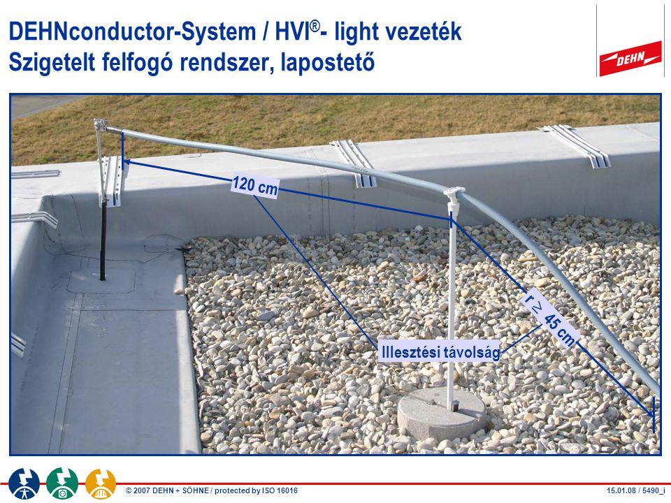 © 2007 DEHN + SÖHNE / protected by ISO 16016 DEHNconductor-System / HVI ® - light vezeték Szigetelt felfogó rendszer, lapostető 120 cm 15.01.08 / 5490
