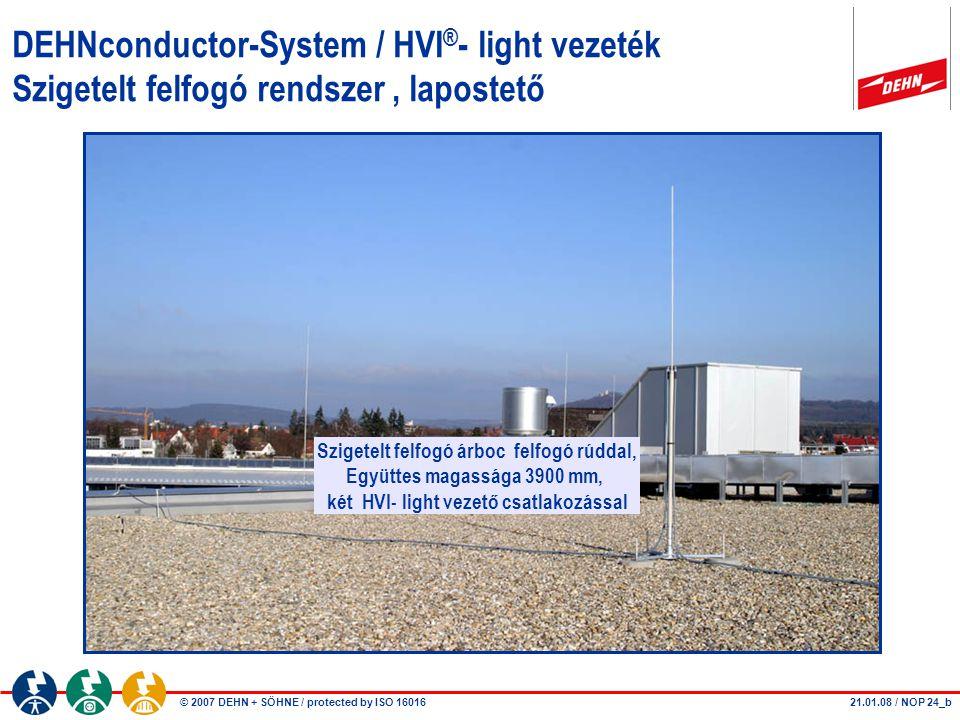 © 2007 DEHN + SÖHNE / protected by ISO 16016 21.01.08 / NOP 24_b DEHNconductor-System / HVI ® - light vezeték Szigetelt felfogó rendszer, lapostető Sz