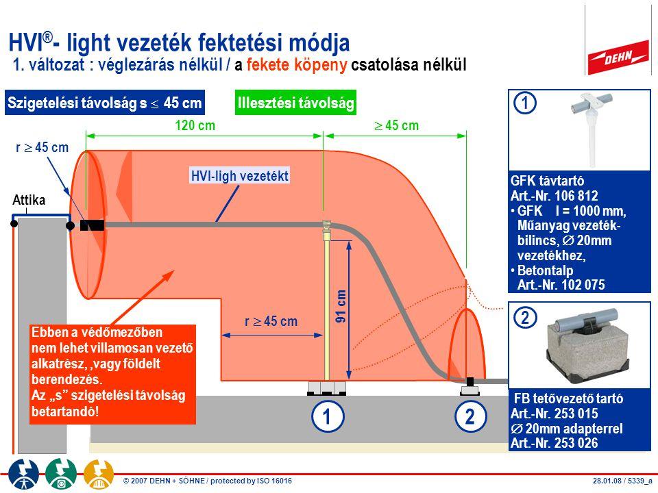 © 2007 DEHN + SÖHNE / protected by ISO 16016 HVI ® - light vezeték fektetési módja 1. változat : véglezárás nélkül / a fekete köpeny csatolása nélkül