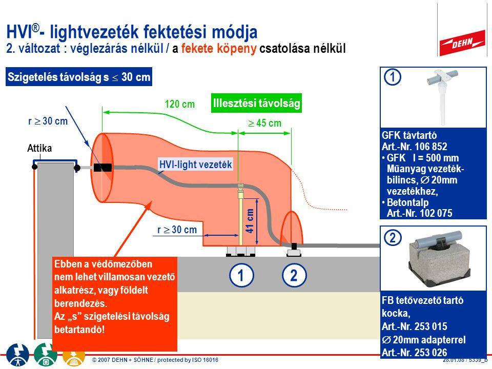 © 2007 DEHN + SÖHNE / protected by ISO 16016 HVI ® - lightvezeték fektetési módja 2. változat : véglezárás nélkül / a fekete köpeny csatolása nélkül r