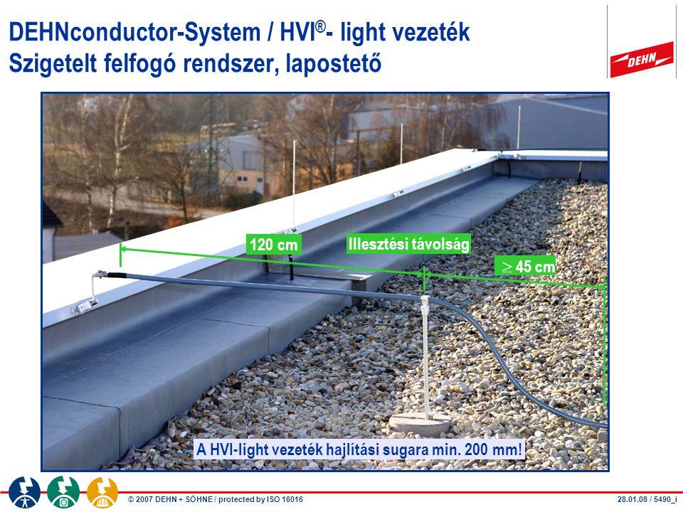 © 2007 DEHN + SÖHNE / protected by ISO 16016 DEHNconductor-System / HVI ® - light vezeték Szigetelt felfogó rendszer, lapostető 120 cm  45 cm Illeszt
