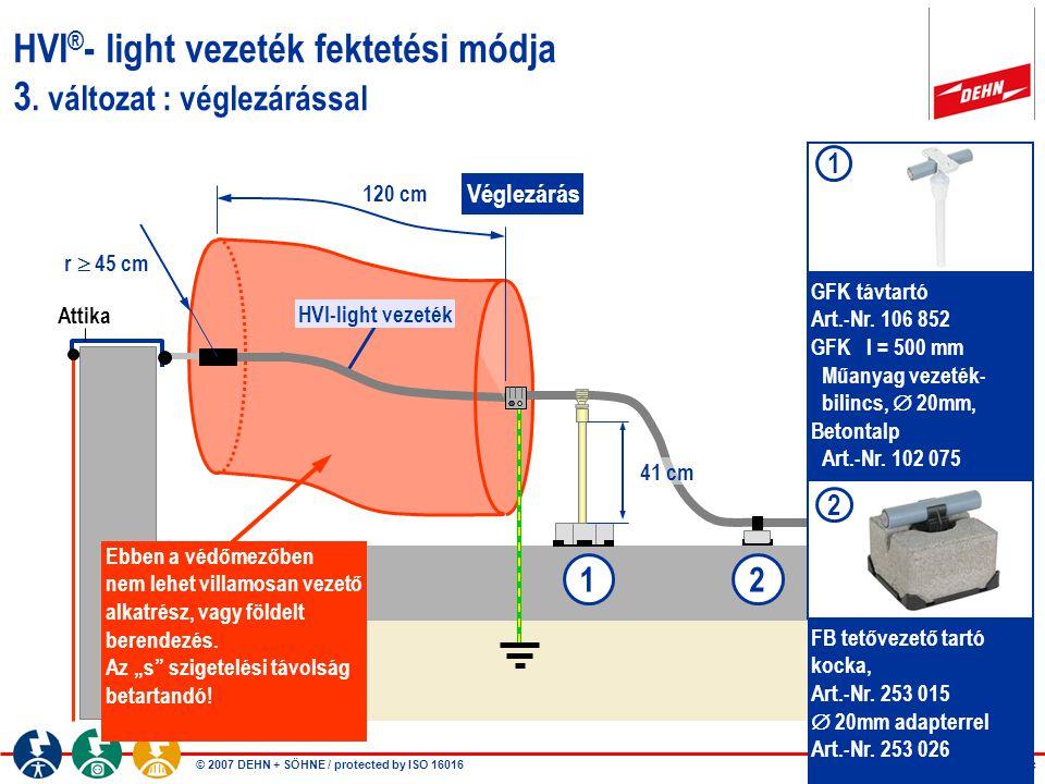© 2007 DEHN + SÖHNE / protected by ISO 16016 HVI ® - light vezeték fektetési módja 3. változat : véglezárással r  45 cm HVI-light vezeték 12 41 cm 12