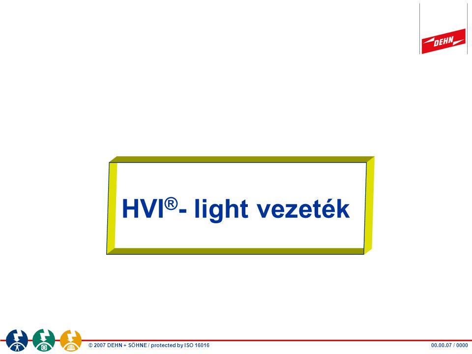 © 2007 DEHN + SÖHNE / protected by ISO 16016 00.00.07 / 0000 HVI ® - light vezeték