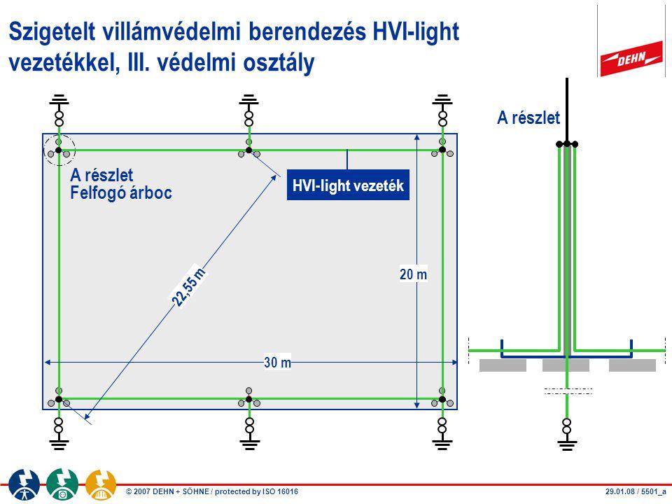 © 2007 DEHN + SÖHNE / protected by ISO 16016 Szigetelt villámvédelmi berendezés HVI-light vezetékkel, III. védelmi osztály A részlet Felfogó árboc HVI