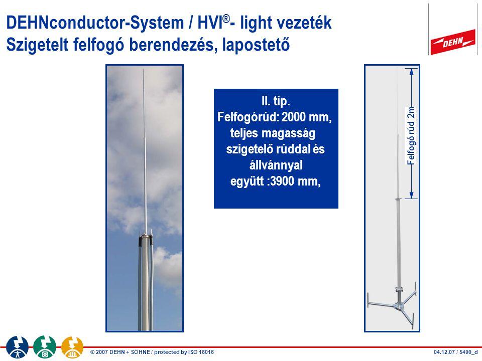 © 2007 DEHN + SÖHNE / protected by ISO 16016 DEHNconductor-System / HVI ® - light vezeték Szigetelt felfogó berendezés, lapostető II. tip. Felfogórúd: