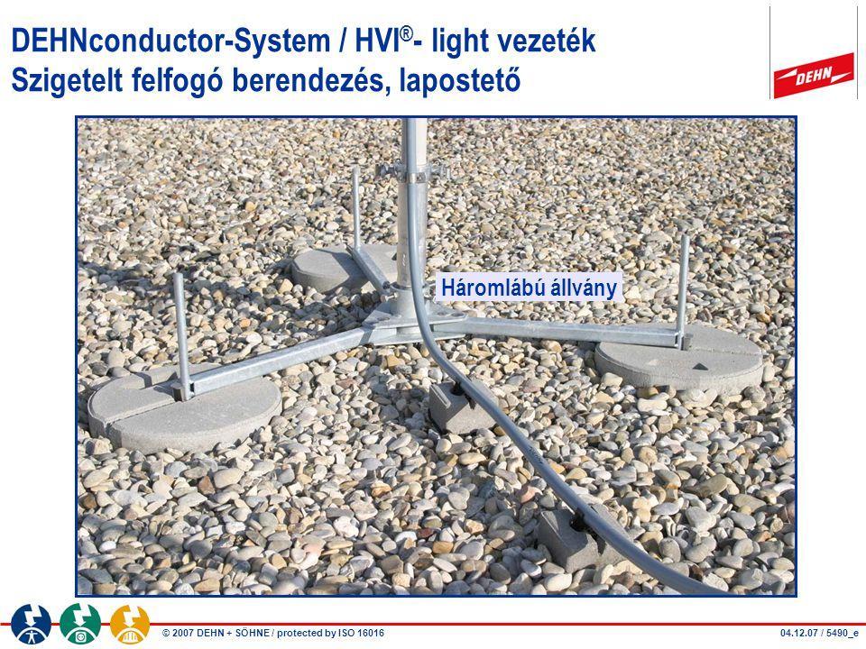 © 2007 DEHN + SÖHNE / protected by ISO 16016 DEHNconductor-System / HVI ® - light vezeték Szigetelt felfogó berendezés, lapostető Háromlábú állvány 04