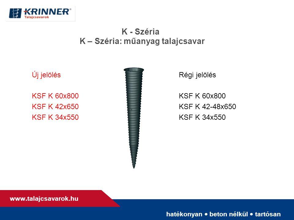 hatékonyan • beton nélkül • tartósan www. talajcsavarok.hu K - Széria K – Széria: műanyag talajcsavar Új jelölésRégi jelölésKSF K 60x800 KSF K 42x650K